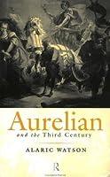Aurelian and the Third Century (Roman Imperial Biographies)