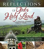 Reflections of God's Holy Land: A Personal Journey Through Israel