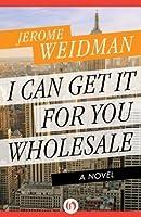 I Can Get It for You Wholesale: A Novel (The Harry Bogen Novels)