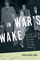 In War's Wake: Europe's Displaced Persons in the Postwar Order (Oxford Studies in International History)