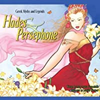 Hades and Persephone: Greek Myths and Legends by Mary Maria Papaoulakis