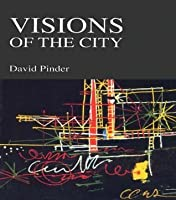 Visions of the City: Utopianism, Power and Politics in Twentieth Century Urbanism