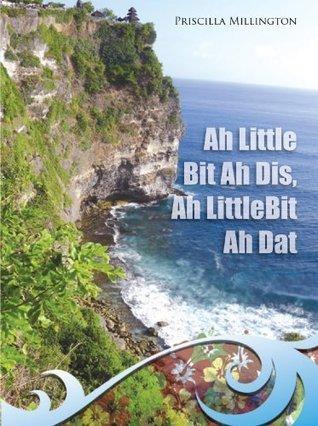 Ah Little Bit Ah Dis, Ah Little Bit Ah Dat  by  Priscilla Millington