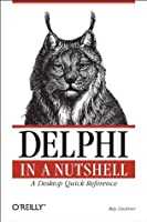 Delphi in a Nutshell: A Desktop Quick Reference (In a Nutshell (O'Reilly))