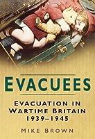 Evacuees: Evacuation in Wartime Britain 1939-1945