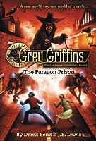 Grey Griffins: The Paragon Prison (Grey Griffins: The Clockwork Chronicles)