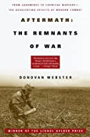 Aftermath: The Remnants of War: From Landmines to Chemical Warfare--The Devastating Effects of Modern Combat (Vintage)