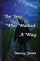 The Boy Who Walked A Way