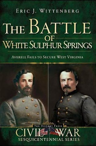 The Battle of White Sulphur Springs: Averell Fails to Secure West Virginia (The History Press) (Civil War Sesquicentennial)