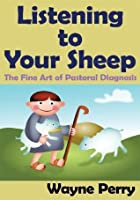 Listening to Your Sheep: : The Fine Art of Pastoral Diagnosis