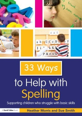 33-Ways-to-Help-with-Spelling-Supporting-Children-who-Struggle-with-Basic-Skills-Thirty-Three-Ways-to-Help-with-