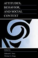 Attitudes, Behavior, and Social Context: The Role of Norms and Group Membership (Applied Social Research Series)