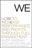 We: How to Increase Performance and Profits through Full Engagement
