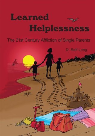 Learned Helplessness: The 21st Century Affliction of Single Parents