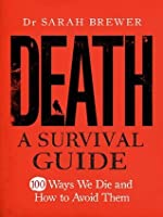 Death: A Survival Guide (100 Ways We Die and How to Avoid Them)