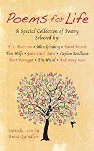 Poems for Life: A Special Collection of Poetry Selected by: E. L. Doctorow, Allen Ginsberg, David Mamet, Tom Wolfe, Joyce Carol Oates, Stephen Sondheim, Kurt Vonnegut, Elie Wiesel, and Many More