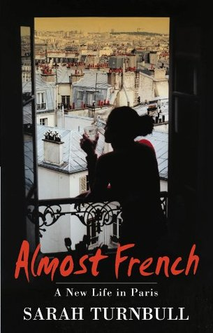 Download Almost French Love And A New Life In Paris By Sarah Turnbull