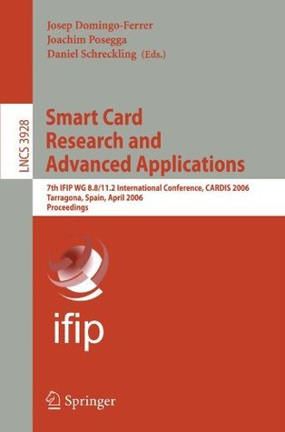 Smart Card Research and Advanced Applications: 7th IFIP WG 8.8/11.2 International Conference, CARDIS 2006, Tarragona, Spain, April 19-21, 2006, Proceedings ... Computer Science / Security and Cryptology)