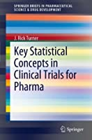 Key Statistical Concepts in Clinical Trials for Pharma (SpringerBriefs in Pharmaceutical Science & Drug Development)