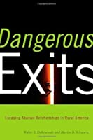Dangerous Exits: Escaping Abusive Relationships in Rural America (Critical Issues in Crime and Society)