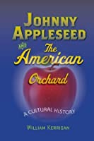 Johnny Appleseed and the American Orchard, A Cultural History