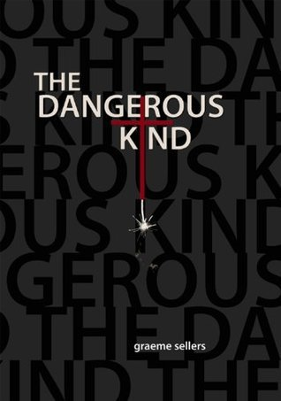 The Dangerous Kind  by  Graeme Sellers