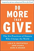 Do More Than Give: The Six Practices of Donors Who Change the World (J-B US non-Franchise Leadership)