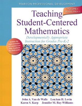 Teaching Student-Centered Mathematics: Developmentally Appropriate Instruction for Grades Pre K-2 (Volume I) (2nd Edition): 1 (New 2013 Curriculum & Instruction Titles)