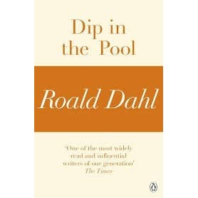 dip in the pool by dahl essay Dip in the pool is a short, sharp story from roald dahl, the master of the shocking tale in dip in the pool , roald dahl, one of the world's favourite authors, tells an unsettling story of human folly.