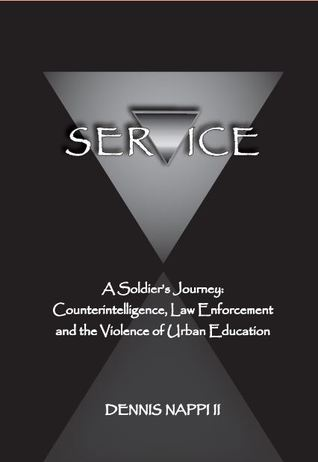 Service: A Soldier's Journey: Counterintelligence, Law Enforcement, and the Violence of Urban Education
