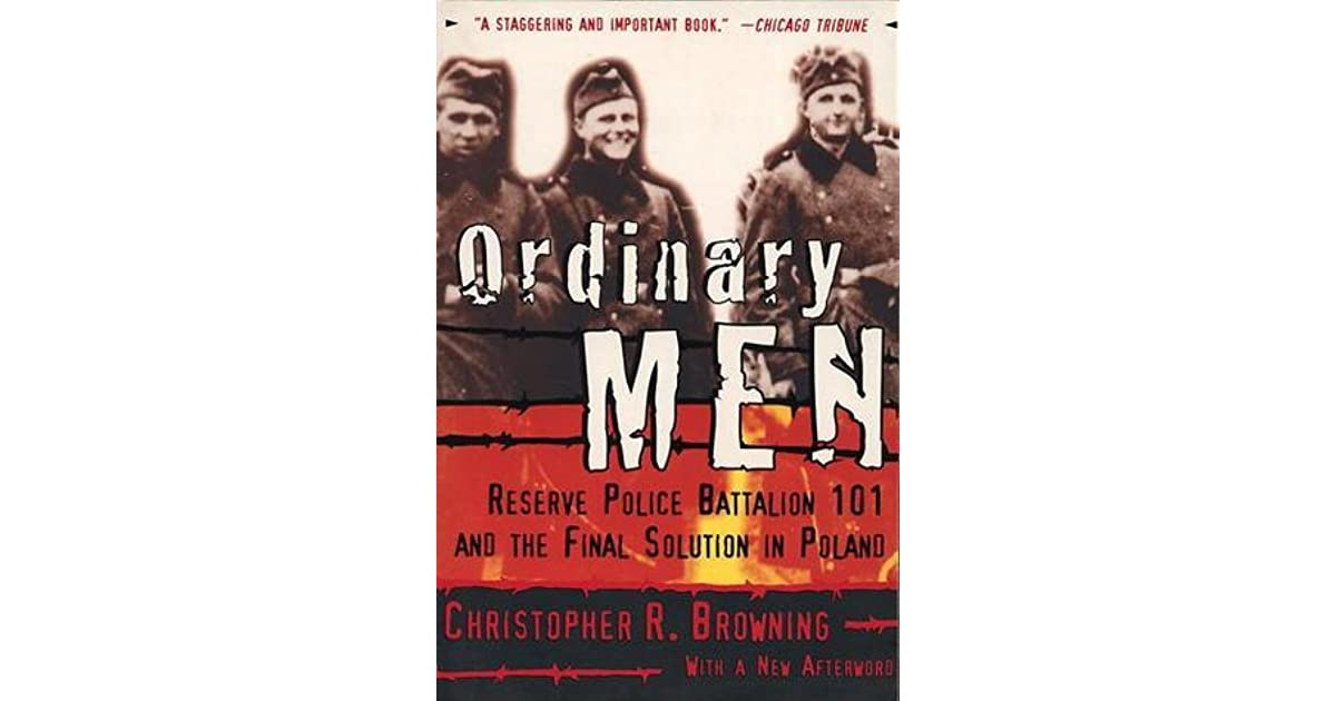 ordinary men reserve police battalion 101 Study ordinary men: reserve police battalion 101 and the final solution in poland discussion and chapter questions and find ordinary men: reserve police battalion 101 and the final solution in poland study guide questions and answers.