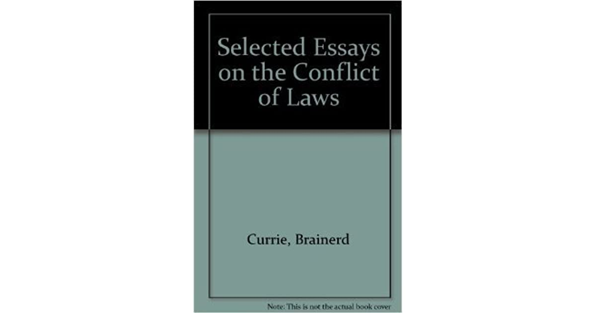 currie selected essays on the conflict of laws James e westbrook,dealing with missouri's choice of law  b currie, selected essays on the conflict of laws 699  d currie, & h kay, conflict of laws,.