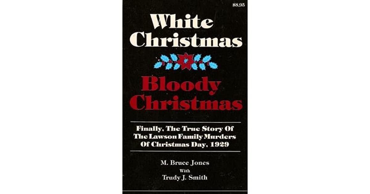 white christmas bloody christmas finally the true story of the lawson family murders of christmas day 1929 by m bruce jones