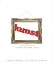 Kunst: kaljujoonistest kaasaegse kunstini Andrew Graham-Dixon