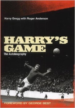 Harry's Game: The Autobiography Harry Gregg, Roger Anderson