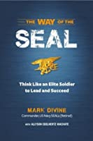 The Way of the SEAL: Think Like an Elite Soldier to Lead and Succeed