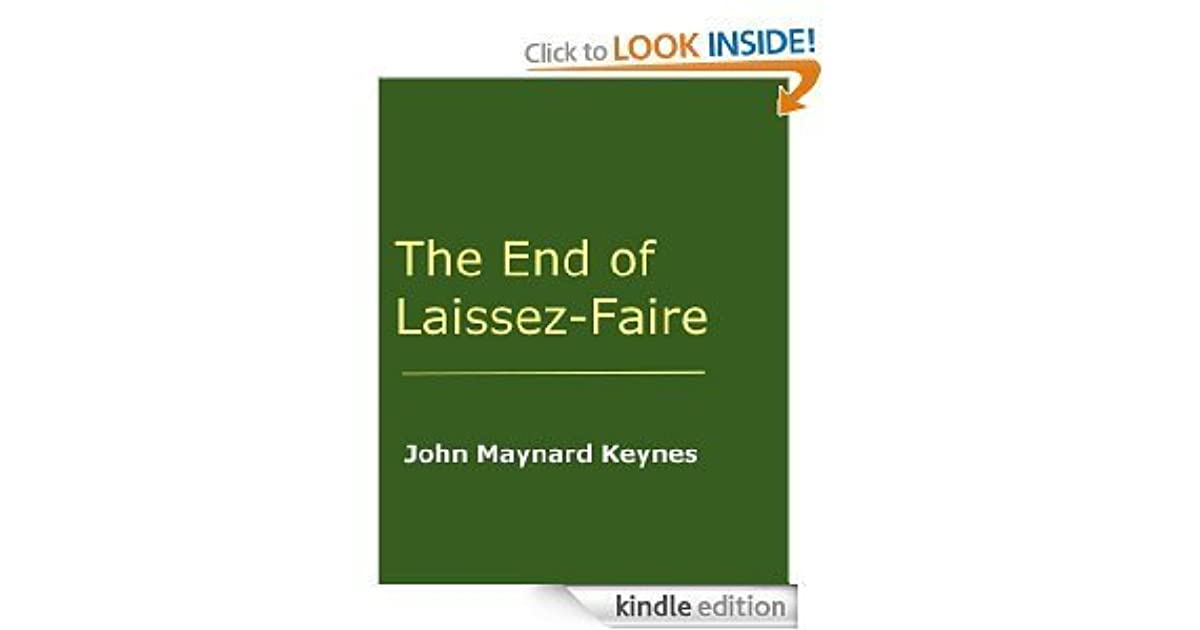 laissez faire and keynes Laissez-faire (/ ˌ l ɛ s eɪ ˈ f ɛər / french: ( listen) from french: laissez faire, lit 'let do') is an economic system in which transactions between private parties are free from government intervention such as regulation, privileges, tariffs and subsidies.