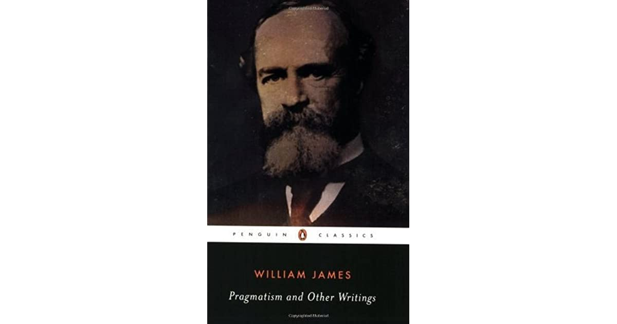 """essays on william james pragmatism """"pragmatic theory of truth"""" by william james william james, nih about the author william james (1842-1910) is perhaps the most widely known of the founders of pragmatism."""
