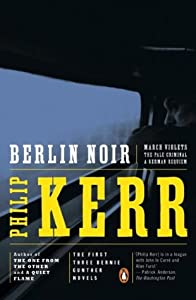 Berlin Noir: March Violets / The Pale Criminal / A German Requiem (Bernie Gunther #1-3)