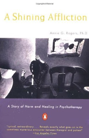 A Shining Affliction A Story of Harm and Healing in Psychotherapy