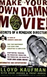 Download ebook Make Your Own Damn Movie!: Secrets of a Renegade Director by Lloyd Kaufman