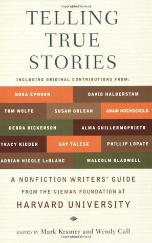 Telling True Stories: A Nonfiction Writers' Guide from the Nieman Foundation at Harvard University