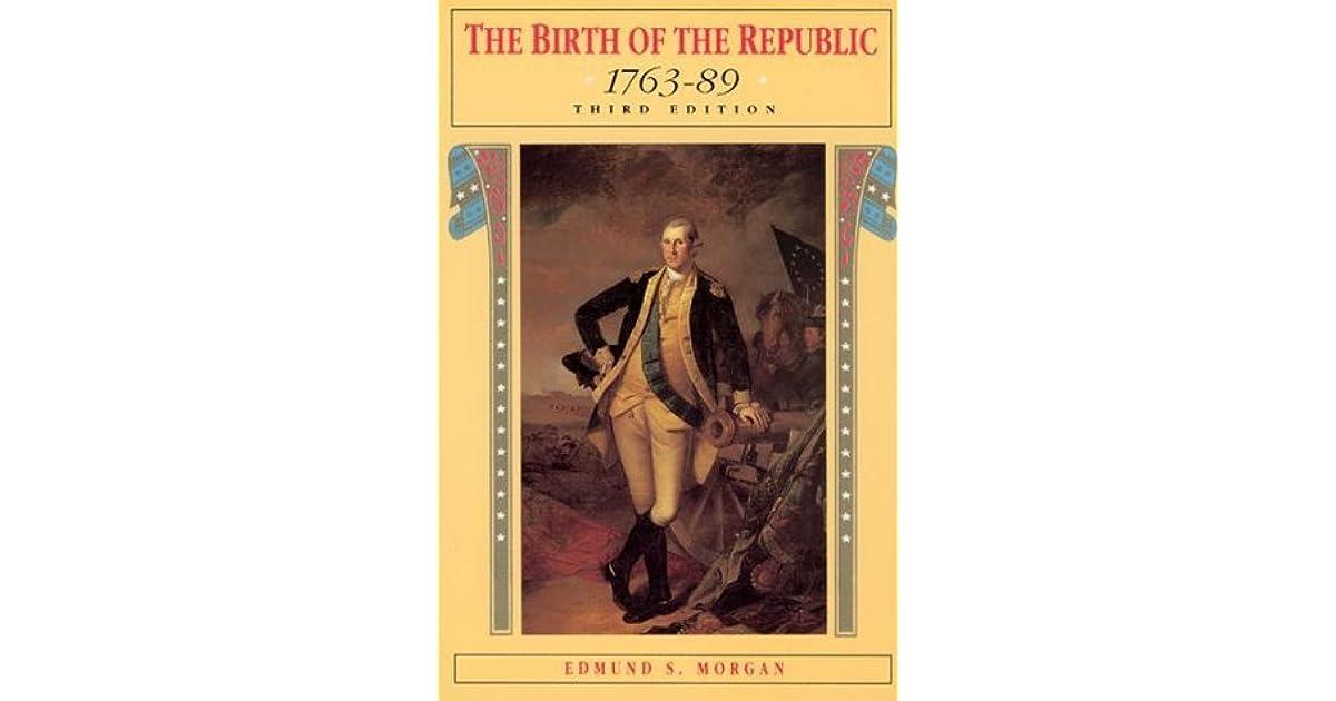 The Birth Of The Republic 1763 89 By Edmund S Morgan