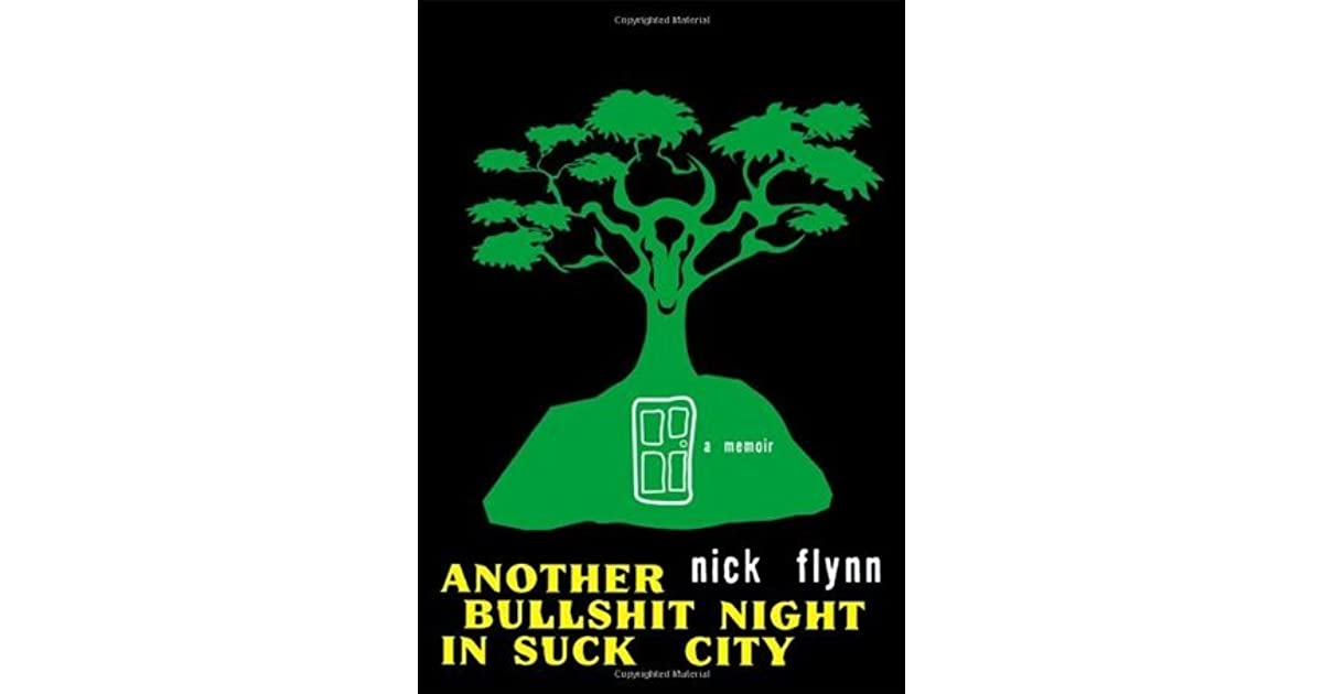 An analysis of another bullshit night in suck city by nick flynn