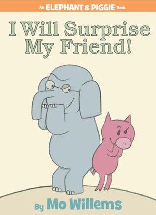 I Will Surprise My Friend! (Elephant & Piggie, #6)