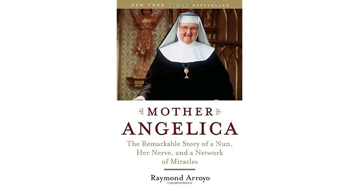 Read Mother Angelica The Remarkable Story Of A Nun Her Nerve And A Network Of Miracles By Raymond Arroyo