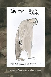 In Me Own Words: The Autobiography of Bigfoot