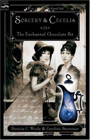 Sorcery & Cecelia: or The Enchanted Chocolate Pot
