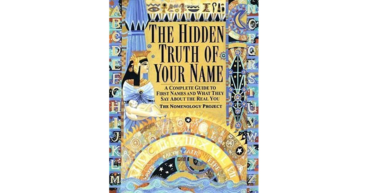the hidden truth of your name a complete guide to first names and what they say about the real you