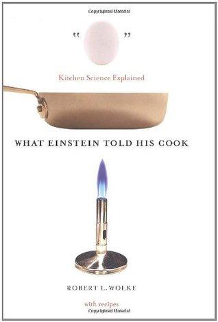 What Einstein Told His Cook by Robert L. Wolke